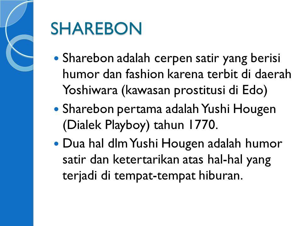 SHAREBON Sharebon adalah cerpen satir yang berisi humor dan fashion karena terbit di daerah Yoshiwara (kawasan prostitusi di Edo) Sharebon pertama adalah Yushi Hougen (Dialek Playboy) tahun 1770.