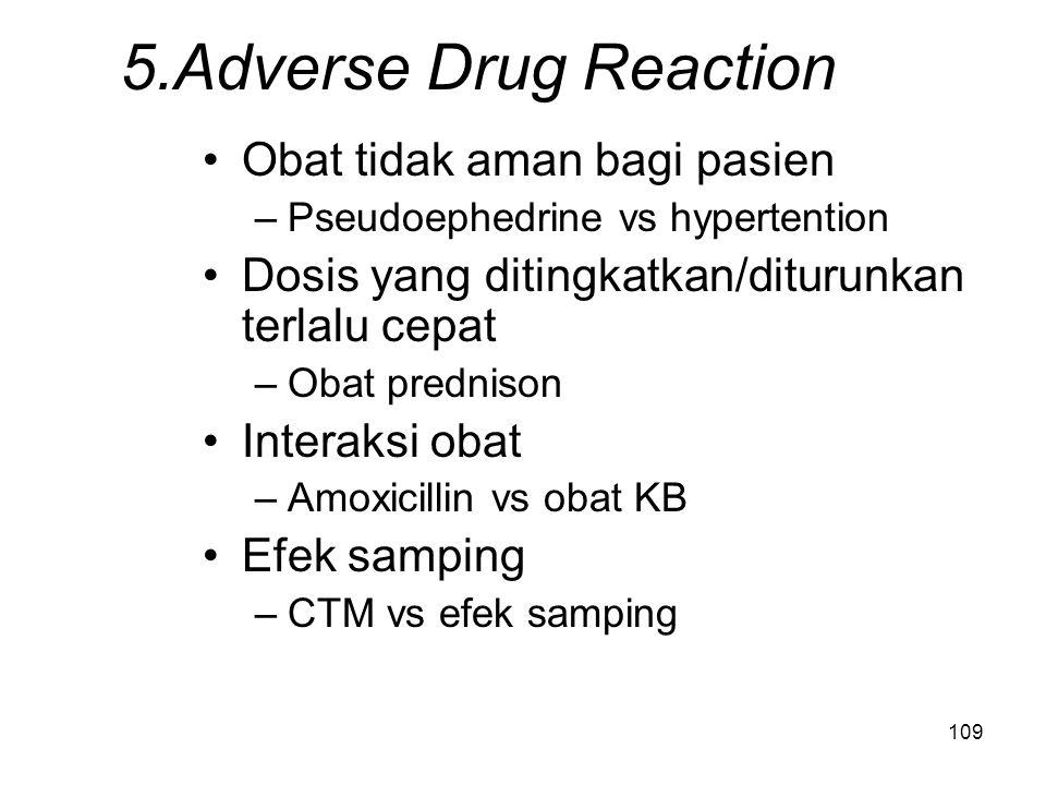 108 4. Dosis terlalu rendah Terlalu rendah untuk menghasilkan respons –Amoxicylin anak 100mg/ml vs 125mg/5ml Jangka waktu salah –Infeksi saluran perna
