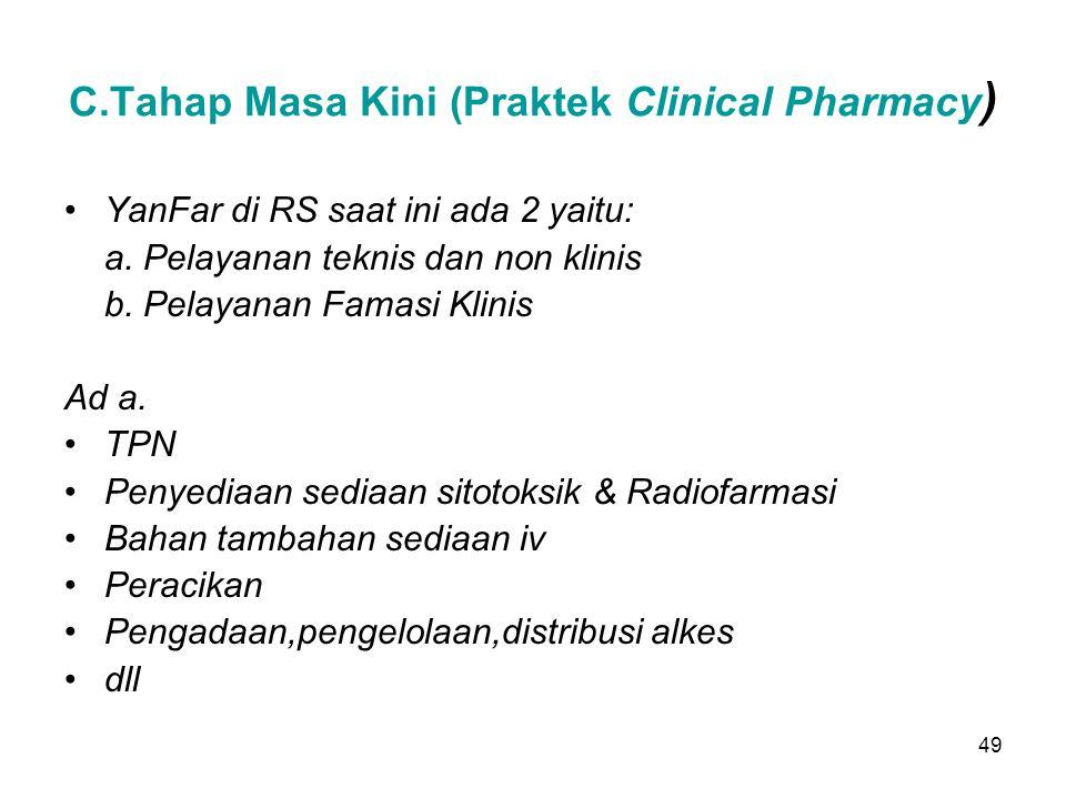 48 B.Transitional Clinical Pharmacy Stage 1960an/1970an Ilmu kedokteran semakin sub spesialis Obat semakin kompleks Meningkatnya biaya kesehatan sekto