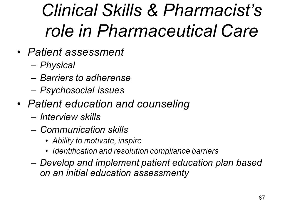 86 Clinical Skills & Pharmacist's role in Pharmaceutical Care Patient assessment Patient education and counseling Patient –specific pharmacist care pl
