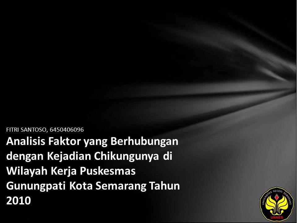 FITRI SANTOSO, 6450406096 Analisis Faktor yang Berhubungan dengan Kejadian Chikungunya di Wilayah Kerja Puskesmas Gunungpati Kota Semarang Tahun 2010