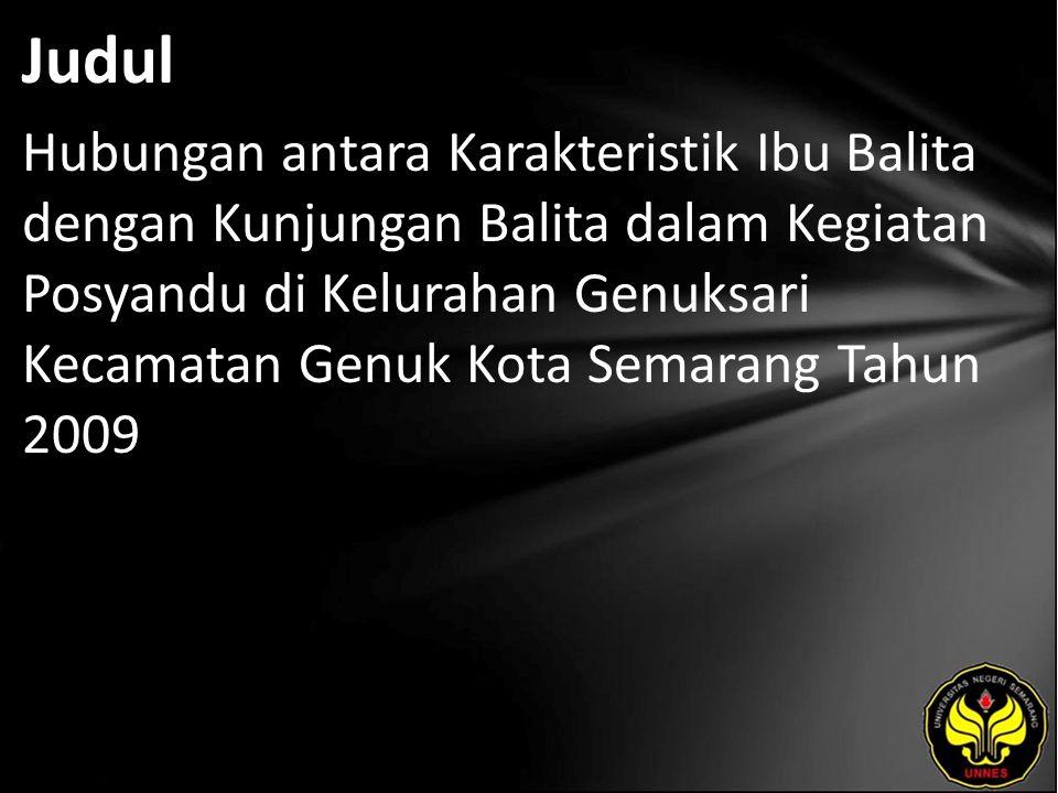 Judul Hubungan antara Karakteristik Ibu Balita dengan Kunjungan Balita dalam Kegiatan Posyandu di Kelurahan Genuksari Kecamatan Genuk Kota Semarang Tahun 2009