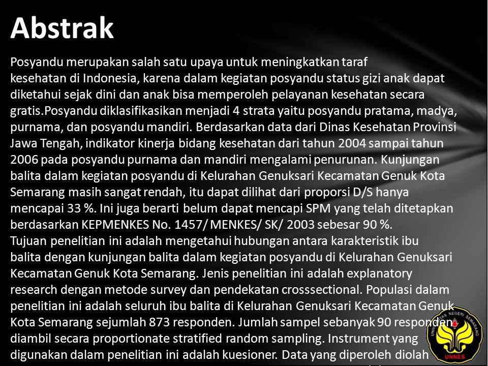 Abstrak Posyandu merupakan salah satu upaya untuk meningkatkan taraf kesehatan di Indonesia, karena dalam kegiatan posyandu status gizi anak dapat diketahui sejak dini dan anak bisa memperoleh pelayanan kesehatan secara gratis.Posyandu diklasifikasikan menjadi 4 strata yaitu posyandu pratama, madya, purnama, dan posyandu mandiri.