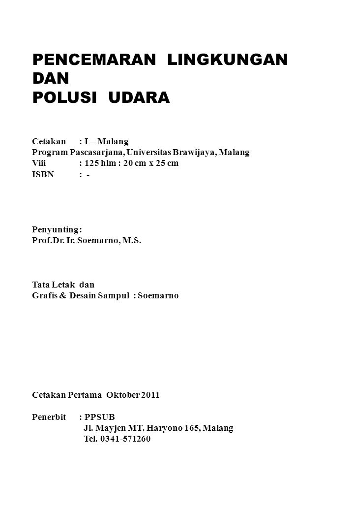 PENCEMARAN LINGKUNGAN DAN POLUSI UDARA Cetakan : I – Malang Program Pascasarjana, Universitas Brawijaya, Malang Viii : 125 hlm : 20 cm x 25 cm ISBN: - Penyunting: Prof.Dr.