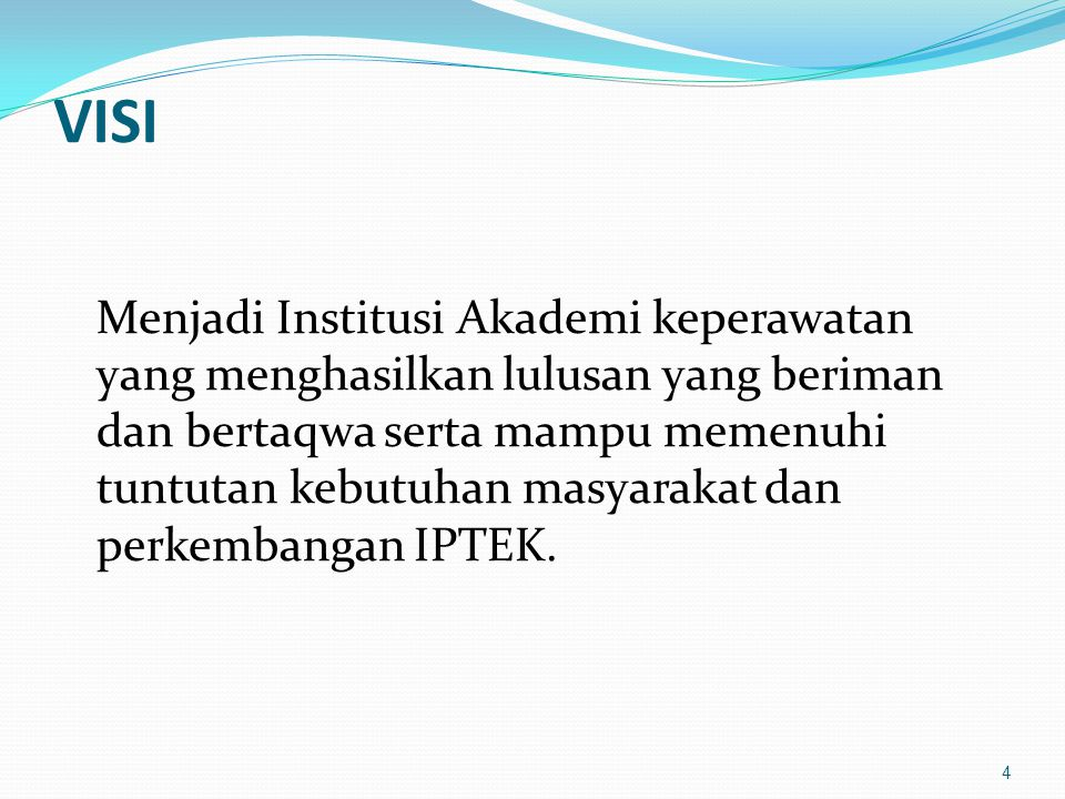 VISI Menjadi Institusi Akademi keperawatan yang menghasilkan lulusan yang beriman dan bertaqwa serta mampu memenuhi tuntutan kebutuhan masyarakat dan