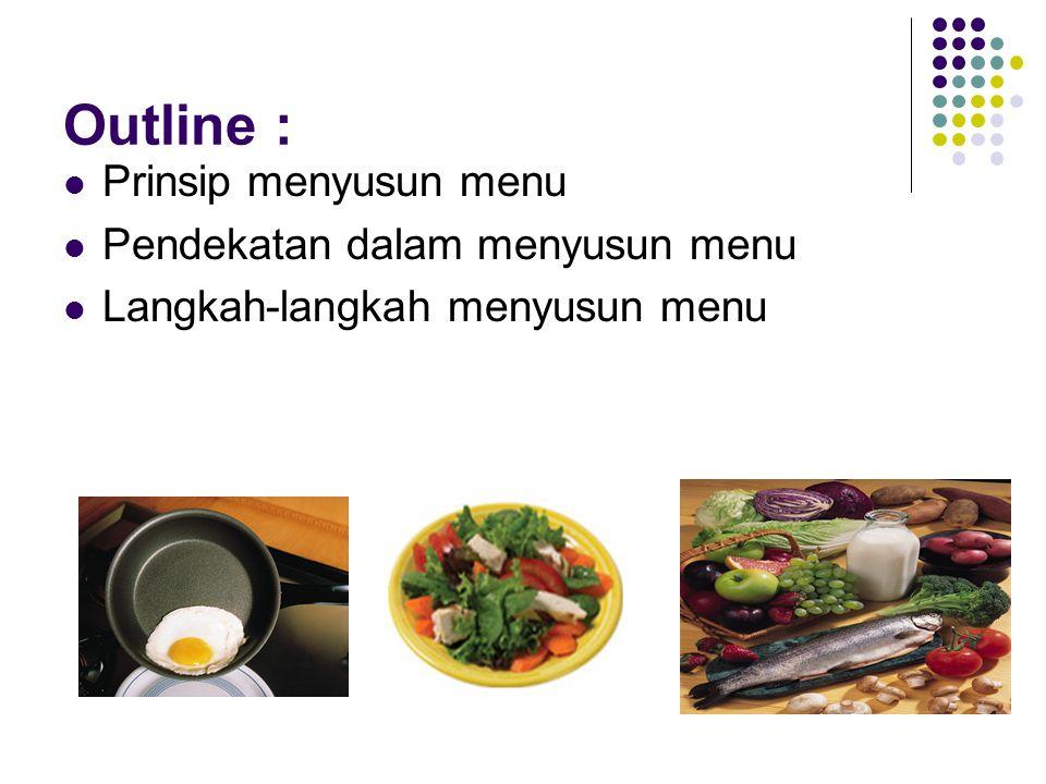 Prinsip menyusun menu Jumlah yang cukup  sesuai AKG, E : + 10%; Prot, vit & min : + 20% Terdiri dari beragam makanan  konsep empat sehat : p pokok, lauk pauk, sayuran dan buah
