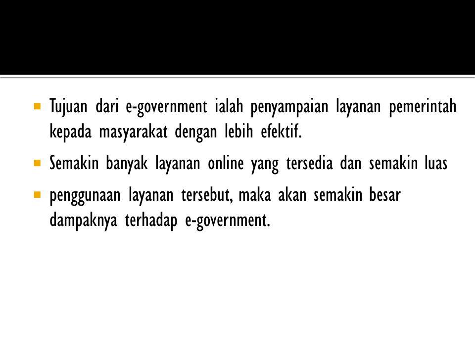  Tujuan dari e-government ialah penyampaian layanan pemerintah kepada masyarakat dengan lebih efektif.
