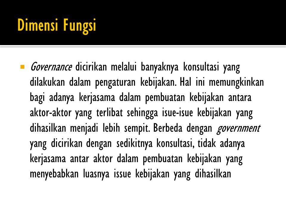  Governance dicirikan melalui banyaknya konsultasi yang dilakukan dalam pengaturan kebijakan.