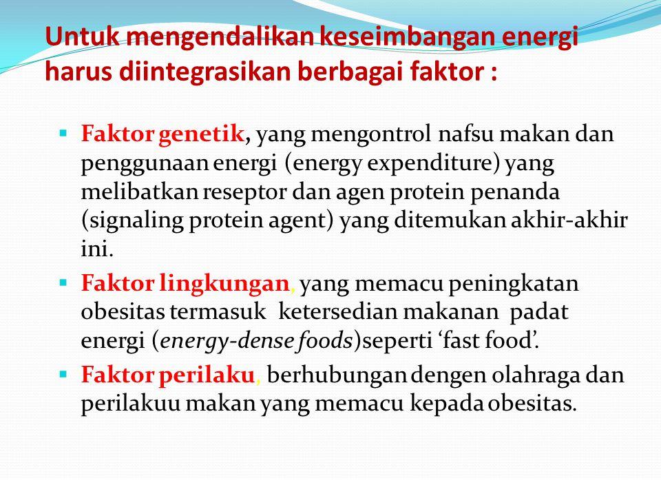 Untuk mengendalikan keseimbangan energi harus diintegrasikan berbagai faktor :  Faktor genetik, yang mengontrol nafsu makan dan penggunaan energi (en