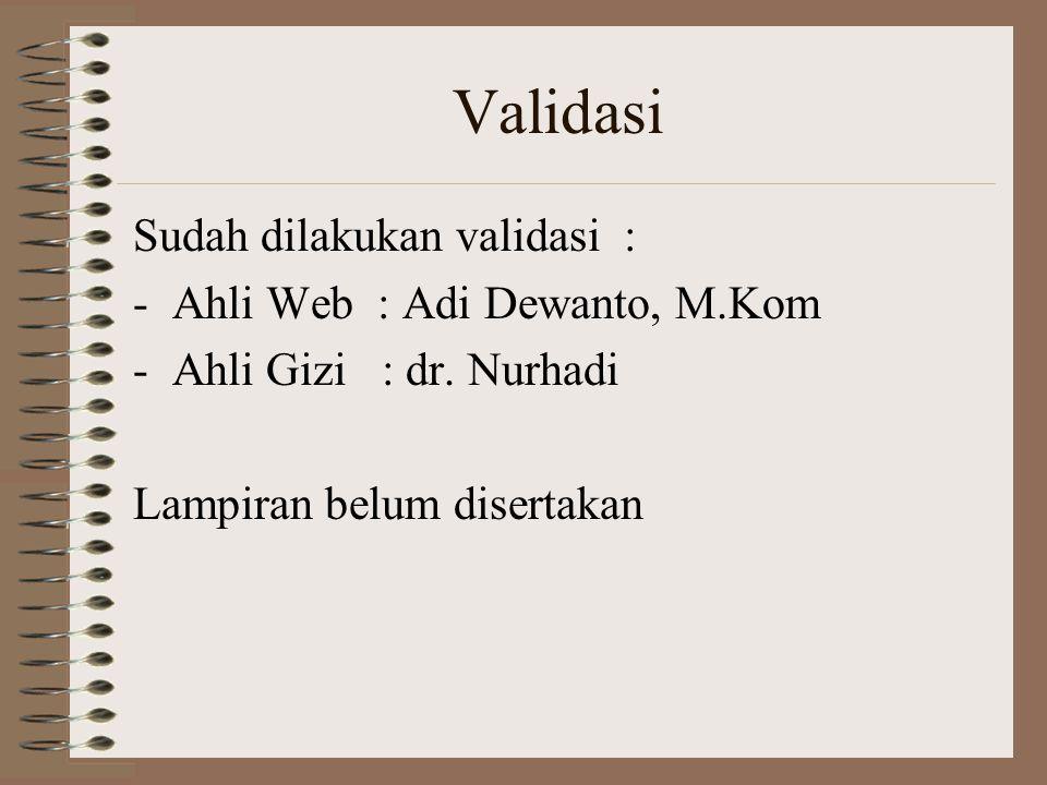 Validasi Sudah dilakukan validasi : -Ahli Web : Adi Dewanto, M.Kom -Ahli Gizi : dr. Nurhadi Lampiran belum disertakan