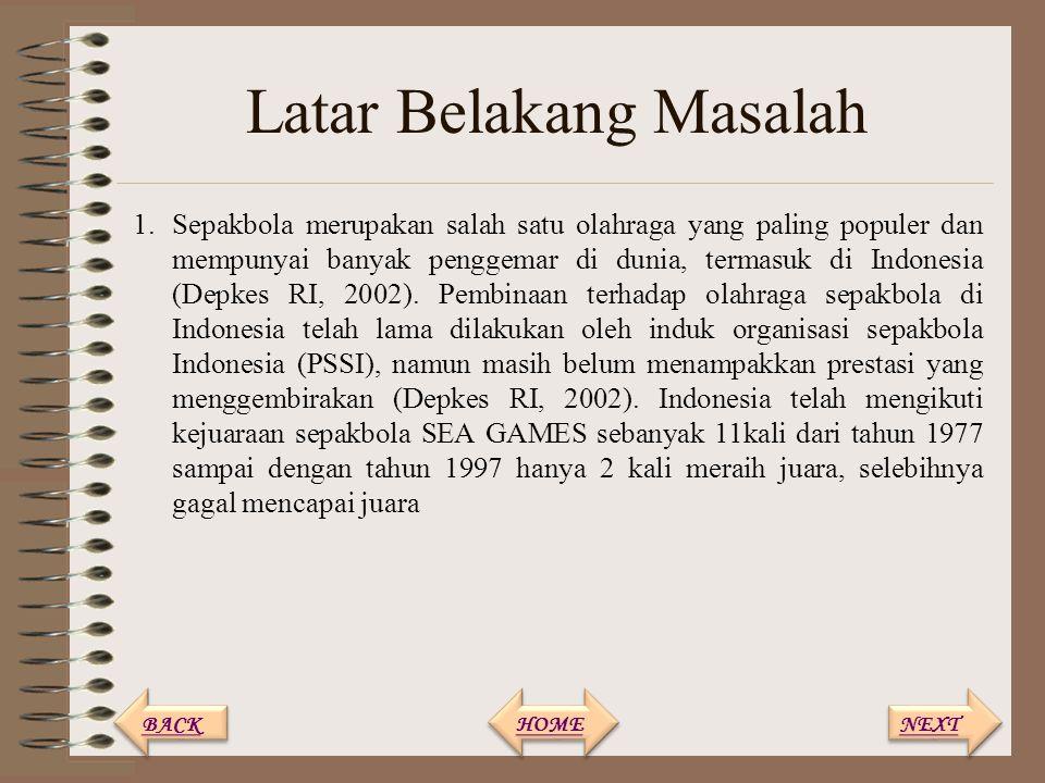 Latar Belakang Masalah 1.Sepakbola merupakan salah satu olahraga yang paling populer dan mempunyai banyak penggemar di dunia, termasuk di Indonesia (D