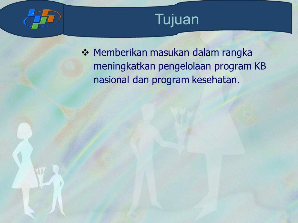  Memberikan masukan dalam rangka meningkatkan pengelolaan program KB nasional dan program kesehatan. Tujuan