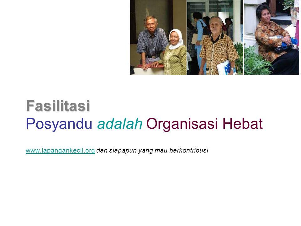 Fasilitasi Fasilitasi Posyandu adalah Organisasi Hebat www.lapangankecil.orgwww.lapangankecil.org dan siapapun yang mau berkontribusi