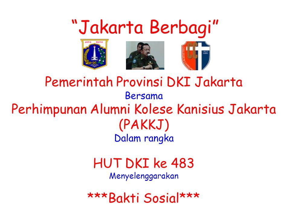Jakarta Berbagi Pemerintah Provinsi DKI Jakarta Bersama Perhimpunan Alumni Kolese Kanisius Jakarta (PAKKJ) Dalam rangka HUT DKI ke 483 Menyelenggarakan ***Bakti Sosial***