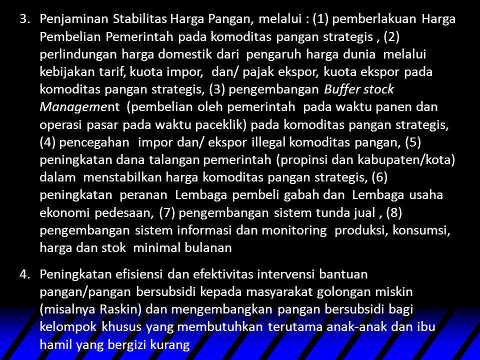 3.Penjaminan Stabilitas Harga Pangan, melalui : (1) pemberlakuan Harga Pembelian Pemerintah pada komoditas pangan strategis, (2) perlindungan harga do