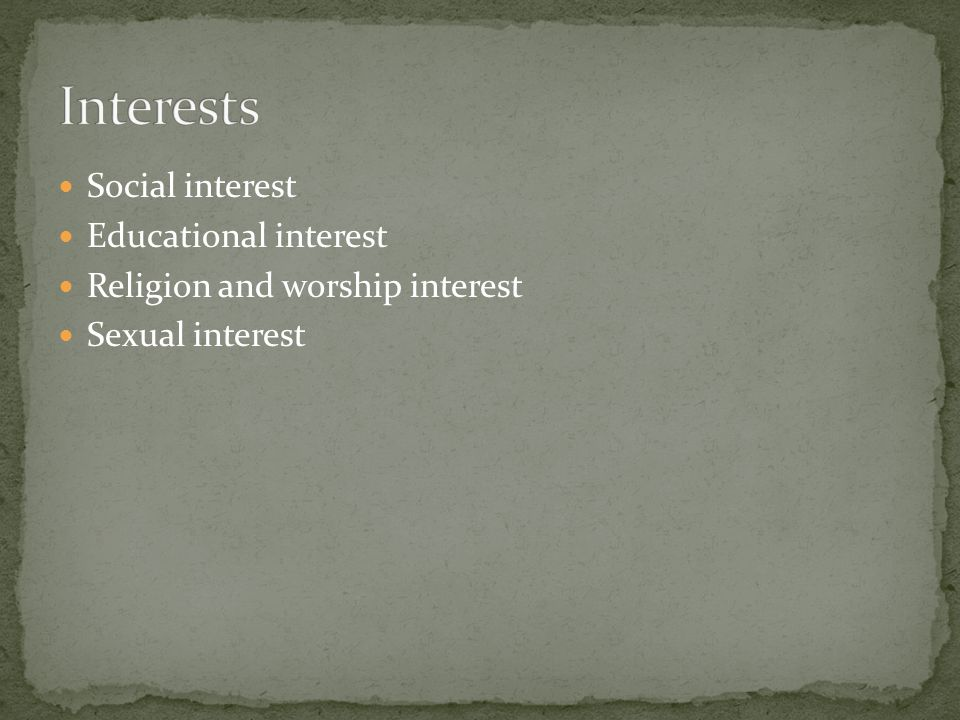 Social interest Educational interest Religion and worship interest Sexual interest