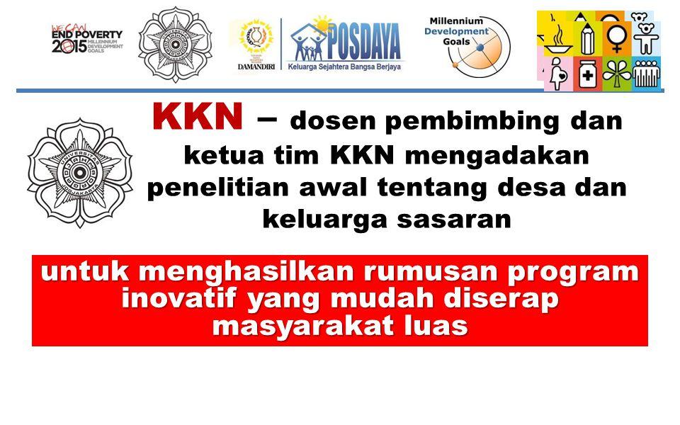 KKN – dosen pembimbing dan ketua tim KKN mengadakan penelitian awal tentang desa dan keluarga sasaran untuk menghasilkan rumusan program inovatif yang