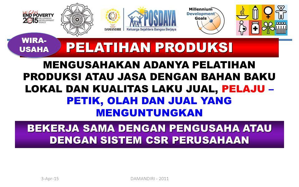 3-Apr-15DAMANDIRI - 2011 PELATIHAN PRODUKSI MENGUSAHAKAN ADANYA PELATIHAN PRODUKSI ATAU JASA DENGAN BAHAN BAKU LOKAL DAN KUALITAS LAKU JUAL, PELAJU –