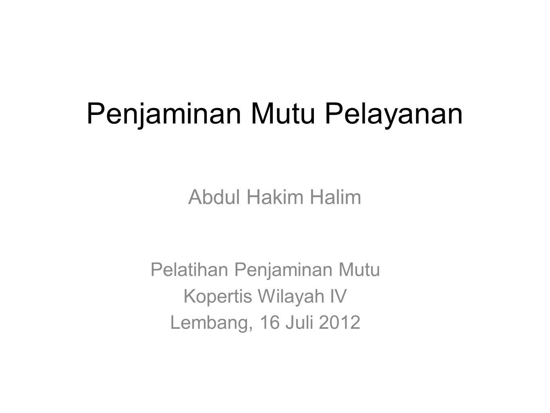 Penjaminan Mutu Pelayanan Abdul Hakim Halim Pelatihan Penjaminan Mutu Kopertis Wilayah IV Lembang, 16 Juli 2012