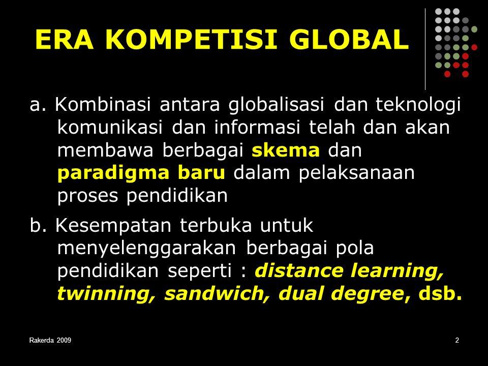 Rakerda 20092 ERA KOMPETISI GLOBAL a. Kombinasi antara globalisasi dan teknologi komunikasi dan informasi telah dan akan membawa berbagai skema dan pa