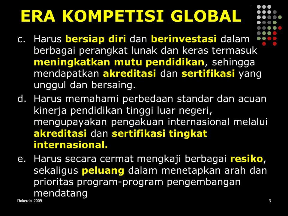 Rakerda 20093 ERA KOMPETISI GLOBAL c. Harus bersiap diri dan berinvestasi dalam berbagai perangkat lunak dan keras termasuk meningkatkan mutu pendidik
