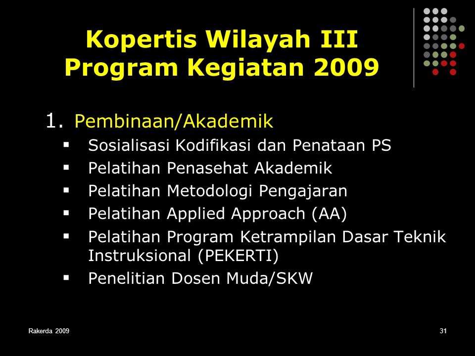 Rakerda 200931 1. Pembinaan/Akademik  Sosialisasi Kodifikasi dan Penataan PS  Pelatihan Penasehat Akademik  Pelatihan Metodologi Pengajaran  Pelat