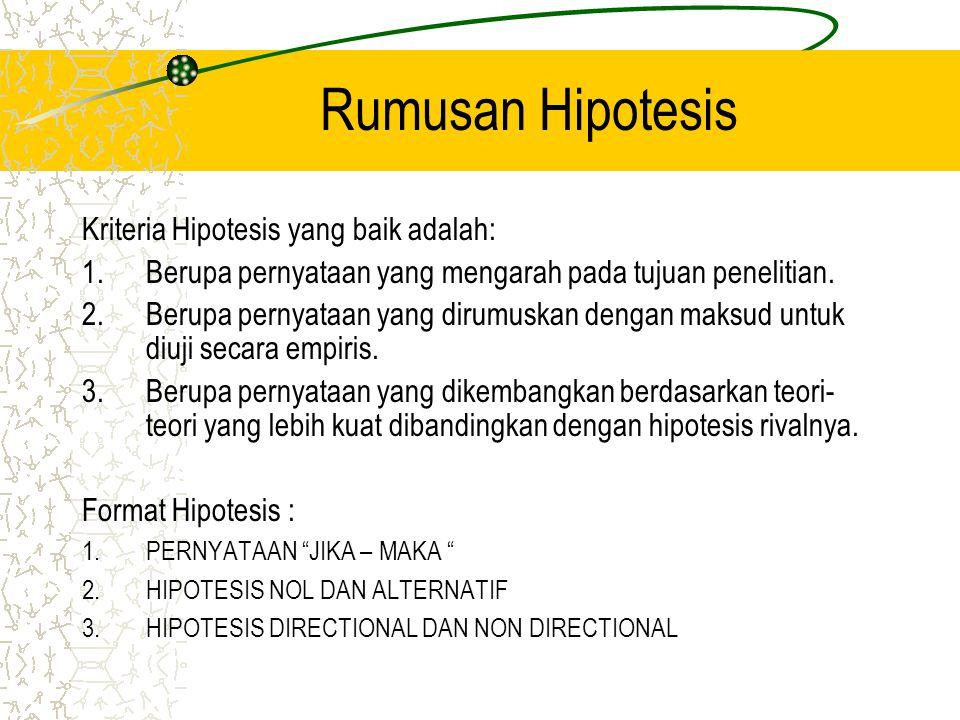 Rumusan Hipotesis Kriteria Hipotesis yang baik adalah: 1.Berupa pernyataan yang mengarah pada tujuan penelitian. 2.Berupa pernyataan yang dirumuskan d