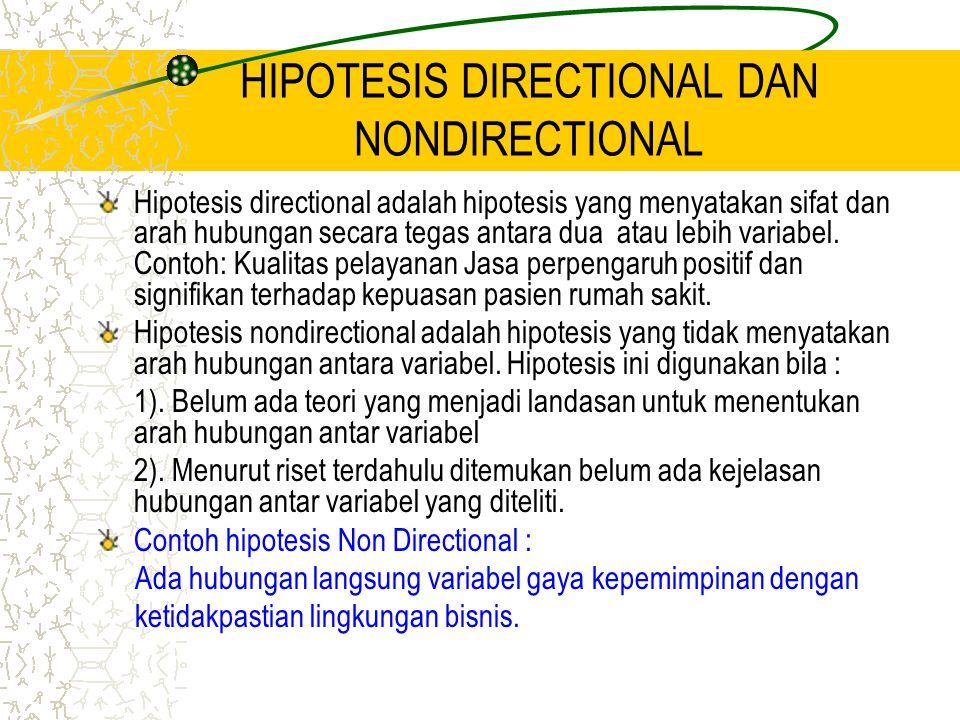 HIPOTESIS DIRECTIONAL DAN NONDIRECTIONAL Hipotesis directional adalah hipotesis yang menyatakan sifat dan arah hubungan secara tegas antara dua atau l
