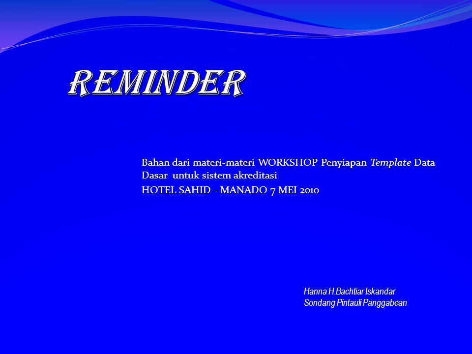 Bahan dari materi-materi WORKSHOP Penyiapan Template Data Dasar untuk sistem akreditasi HOTEL SAHID - MANADO 7 MEI 2010 Hanna H.Bachtiar Iskandar Sondang Pintauli Panggabean