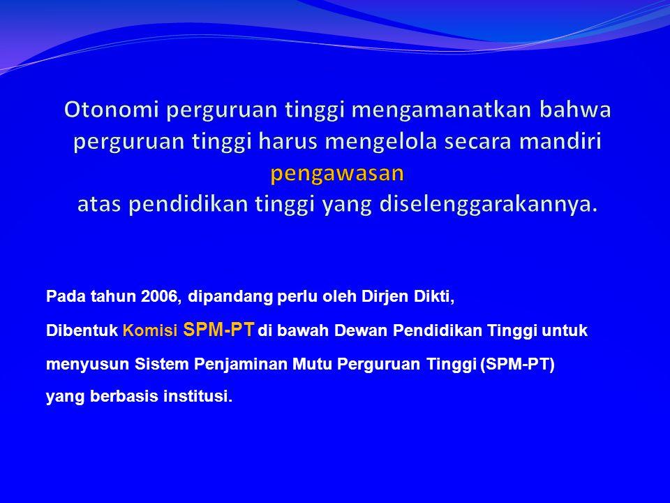 Pada tahun 2006, dipandang perlu oleh Dirjen Dikti, Dibentuk Komisi SPM-PT di bawah Dewan Pendidikan Tinggi untuk menyusun Sistem Penjaminan Mutu Perguruan Tinggi (SPM-PT) yang berbasis institusi.