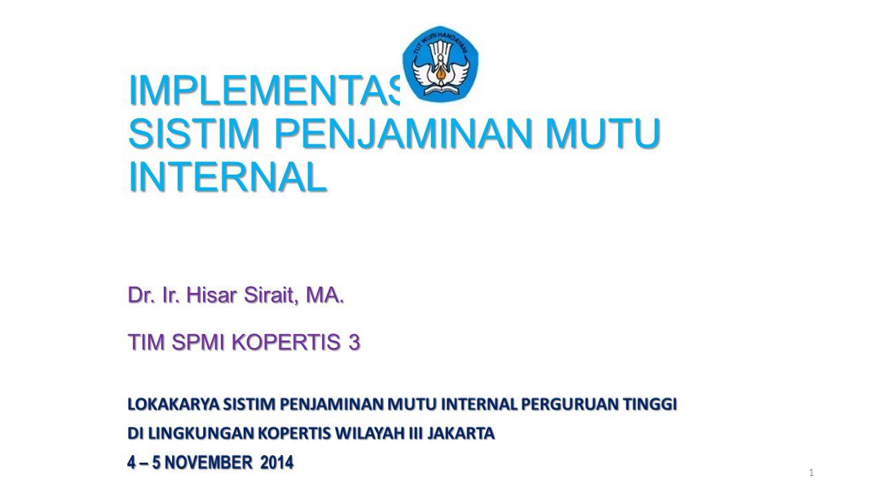 IMPLEMENTASI SISTIM PENJAMINAN MUTU INTERNAL Dr. Ir. Hisar Sirait, MA. TIM SPMI KOPERTIS 3 1