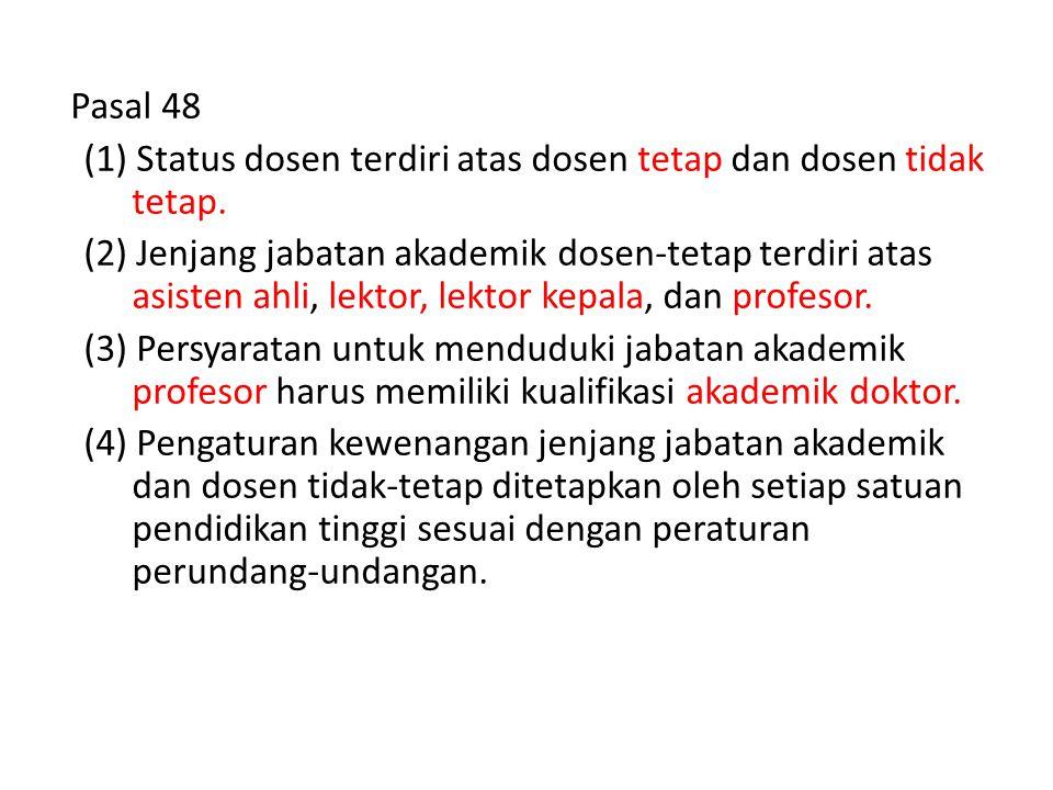 Pasal 48 (1) Status dosen terdiri atas dosen tetap dan dosen tidak tetap. (2) Jenjang jabatan akademik dosen-tetap terdiri atas asisten ahli, lektor,
