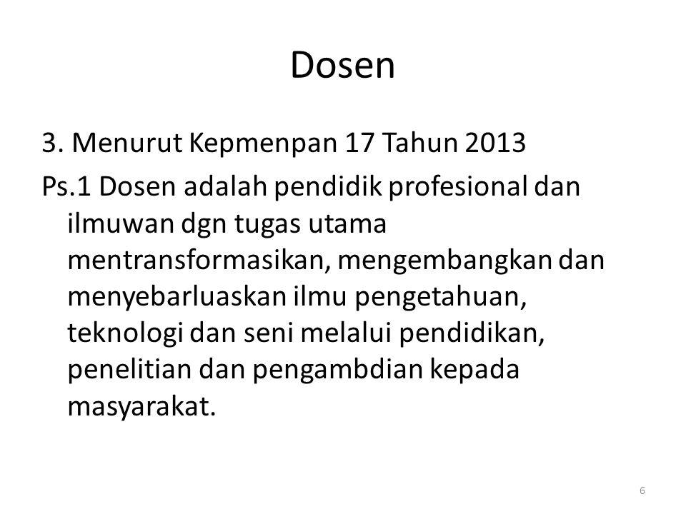 Dosen 3. Menurut Kepmenpan 17 Tahun 2013 Ps.1 Dosen adalah pendidik profesional dan ilmuwan dgn tugas utama mentransformasikan, mengembangkan dan meny