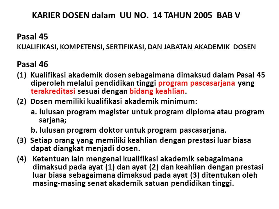 Pasal 45 KUALIFIKASI, KOMPETENSI, SERTIFIKASI, DAN JABATAN AKADEMIK DOSEN Pasal 46 (1) Kualifikasi akademik dosen sebagaimana dimaksud dalam Pasal 45