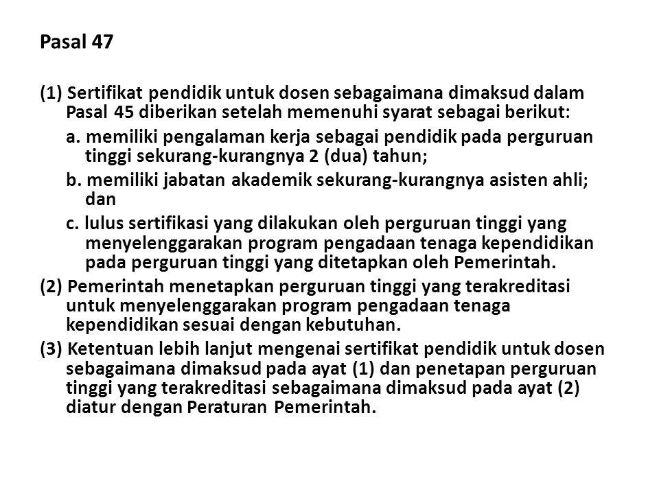 Pasal 47 (1) Sertifikat pendidik untuk dosen sebagaimana dimaksud dalam Pasal 45 diberikan setelah memenuhi syarat sebagai berikut: a. memiliki pengal