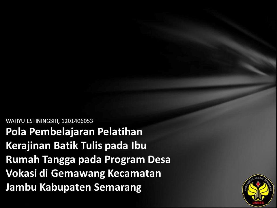 WAHYU ESTININGSIH, 1201406053 Pola Pembelajaran Pelatihan Kerajinan Batik Tulis pada Ibu Rumah Tangga pada Program Desa Vokasi di Gemawang Kecamatan J