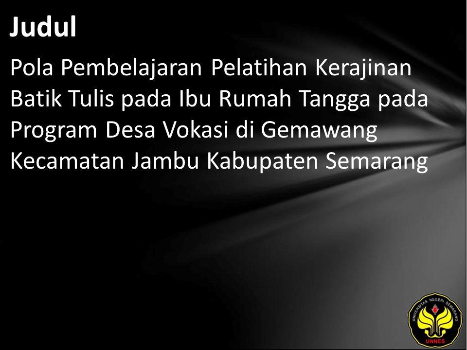 Judul Pola Pembelajaran Pelatihan Kerajinan Batik Tulis pada Ibu Rumah Tangga pada Program Desa Vokasi di Gemawang Kecamatan Jambu Kabupaten Semarang