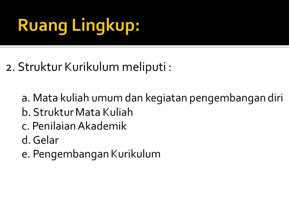 2.Struktur Kurikulum meliputi : a. Mata kuliah umum dan kegiatan pengembangan diri b.