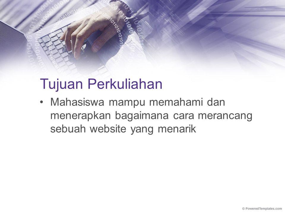 Tujuan Perkuliahan Mahasiswa mampu memahami dan menerapkan bagaimana cara merancang sebuah website yang menarik