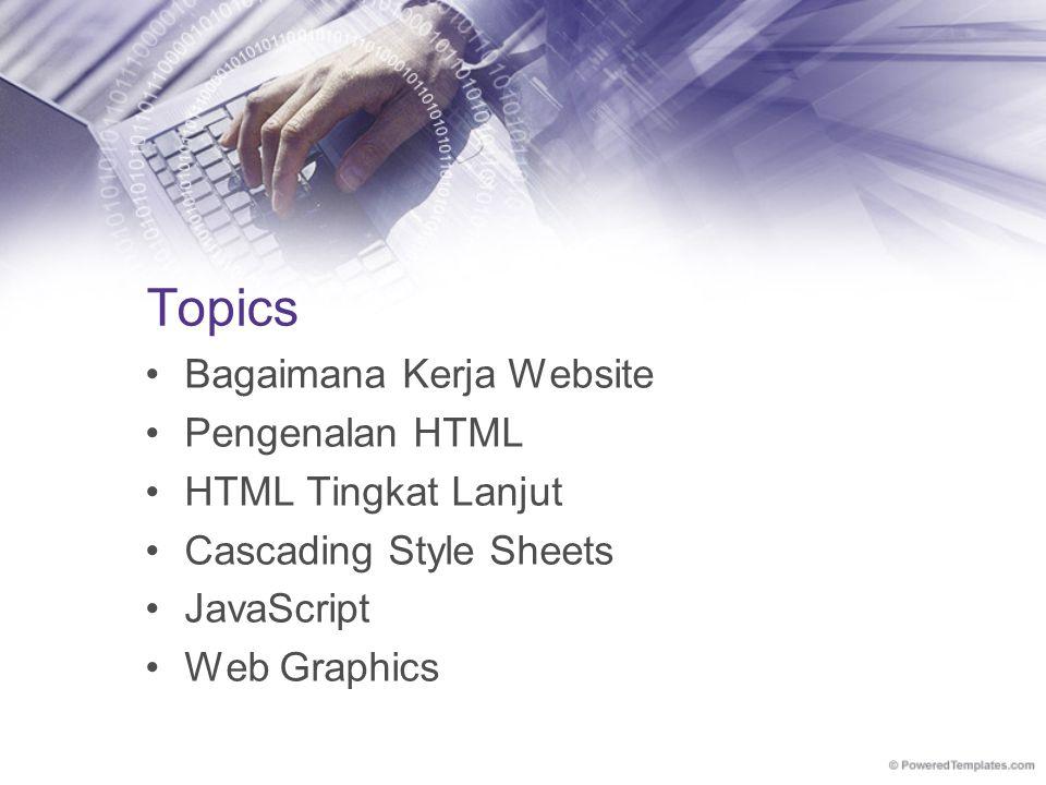 Topics Bagaimana Kerja Website Pengenalan HTML HTML Tingkat Lanjut Cascading Style Sheets JavaScript Web Graphics
