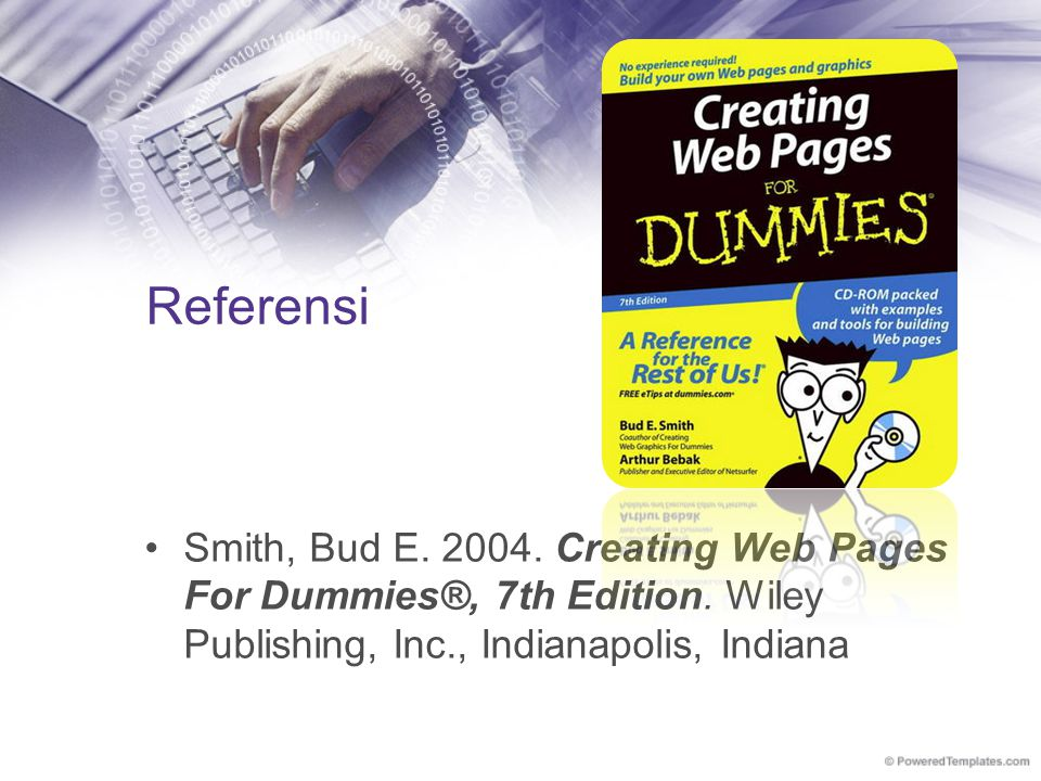 Referensi Smith, Bud E. 2004. Creating Web Pages For Dummies®, 7th Edition.