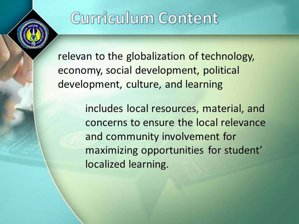 relevan to the globalization of technology, economy, social development, political development, culture, and learning includes local resources, materi
