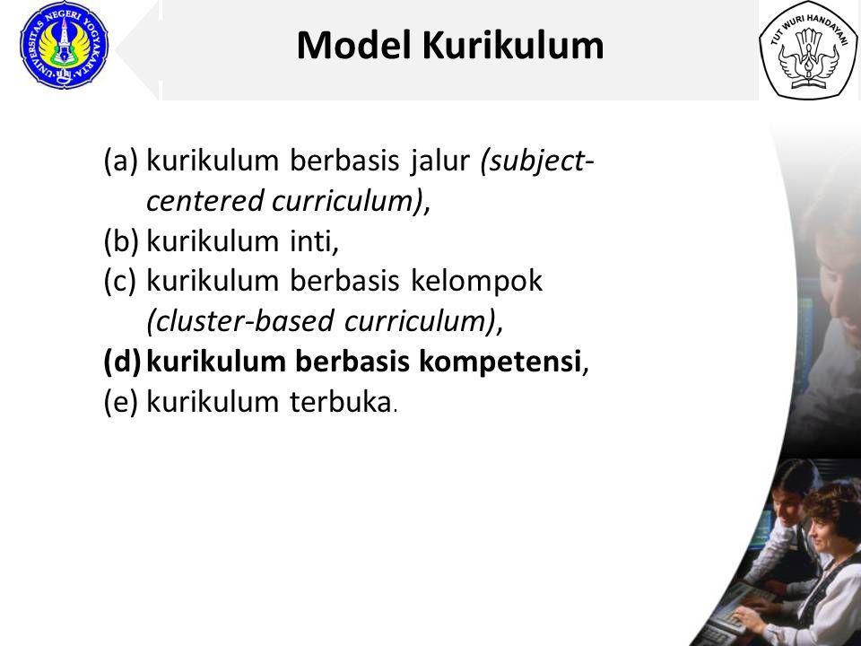 Model Kurikulum (a)kurikulum berbasis jalur (subject- centered curriculum), (b)kurikulum inti, (c)kurikulum berbasis kelompok (cluster-based curriculu