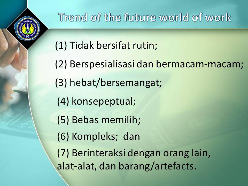 (1) Tidak bersifat rutin; (2) Berspesialisasi dan bermacam-macam; (3) hebat/bersemangat; (4) konsepeptual; (5) Bebas memilih; (6) Kompleks; dan (7) Be