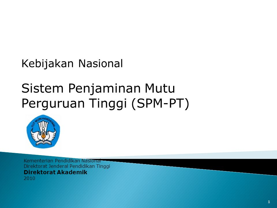 1 Kebijakan Nasional Sistem Penjaminan Mutu Perguruan Tinggi (SPM-PT) Kementerian Pendidikan Nasional Direktorat Jenderal Pendidikan Tinggi Direktorat Akademik 2010