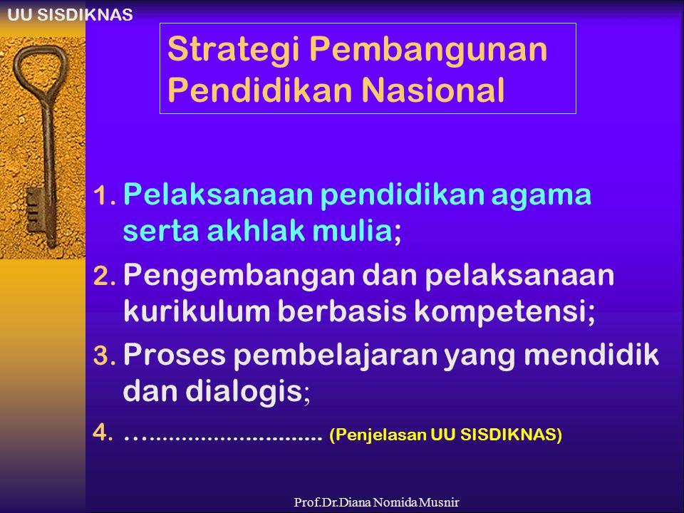 Prof.Dr.Diana Nomida Musnir Strategi Pembangunan Pendidikan Nasional 1. Pelaksanaan pendidikan agama serta akhlak mulia; 2. Pengembangan dan pelaksana