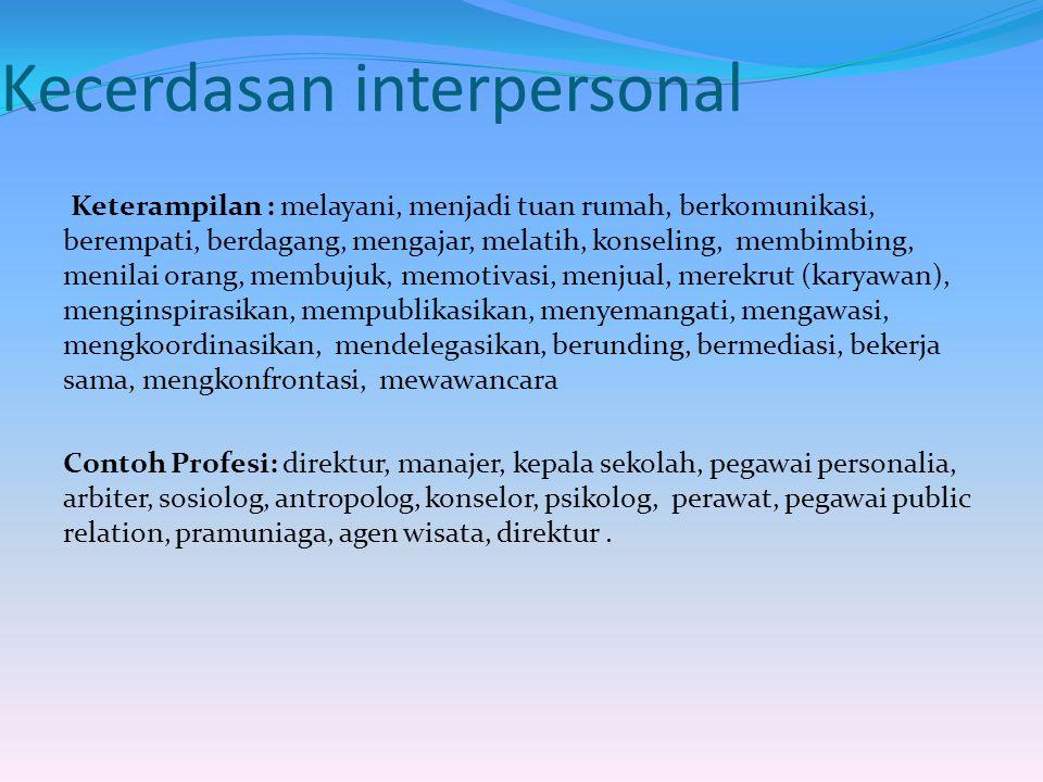 Kecerdasan interpersonal Keterampilan : melayani, menjadi tuan rumah, berkomunikasi, berempati, berdagang, mengajar, melatih, konseling, membimbing, m