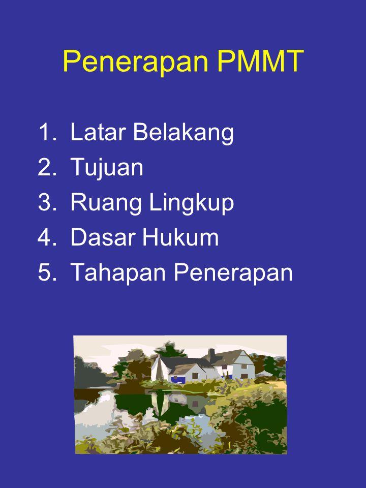 Penerapan PMMT 1.Latar Belakang 2.Tujuan 3.Ruang Lingkup 4.Dasar Hukum 5.Tahapan Penerapan