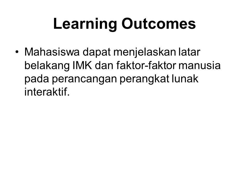 Learning Outcomes Mahasiswa dapat menjelaskan latar belakang IMK dan faktor-faktor manusia pada perancangan perangkat lunak interaktif.