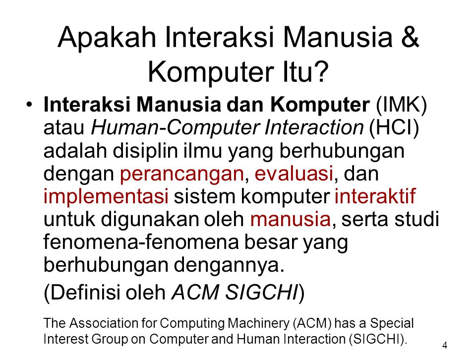 Apakah Interaksi Manusia & Komputer Itu? Interaksi Manusia dan Komputer (IMK) atau Human-Computer Interaction (HCI) adalah disiplin ilmu yang berhubun